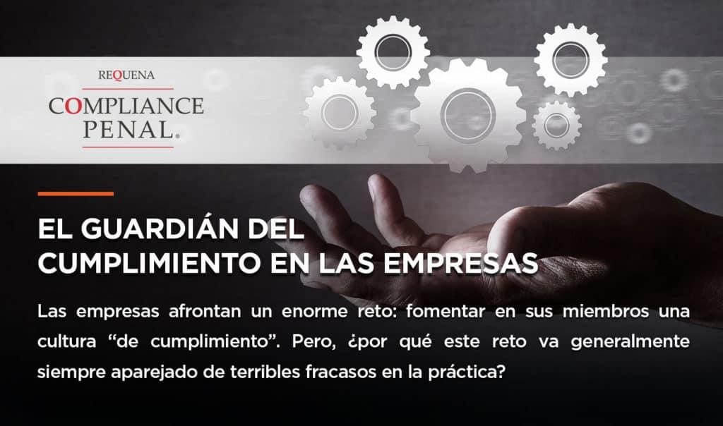 El guardián del cumplimiento en las empresas | Compliance Penal | Abogado Carlos Requena