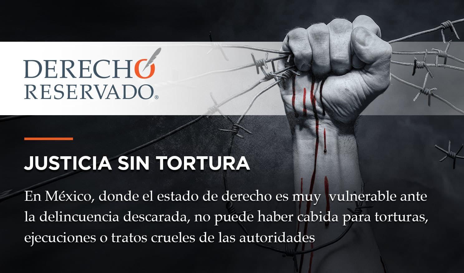 Justicia sin tortura | Derecho Reservado | Carlos Requena
