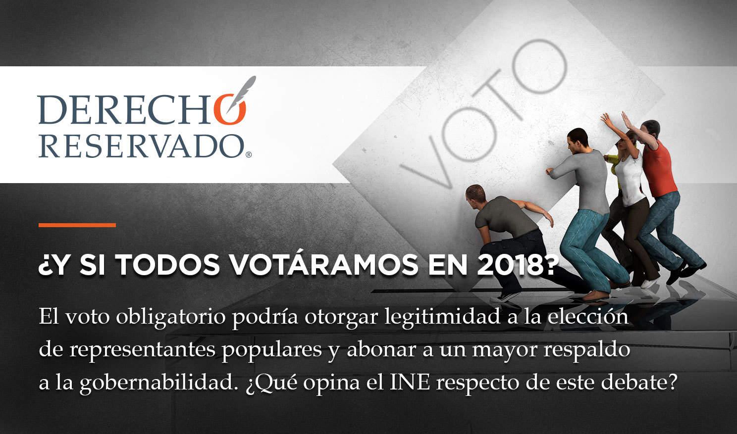 ¿Y si todos votáramos en 2018? | Derecho Reservado | Carlos Requena