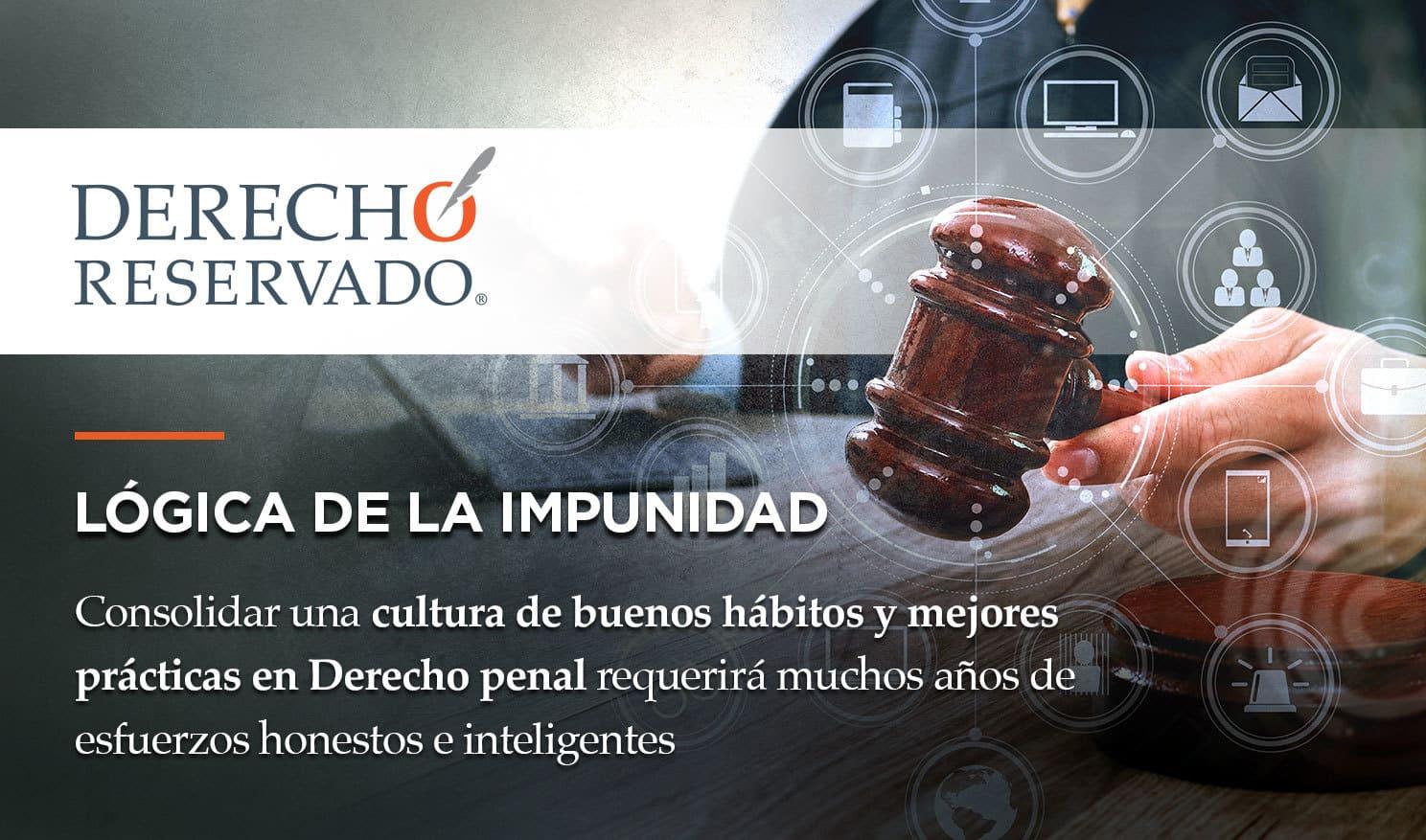 Logica de impunidad | Derecho Reservado | Carlos Requena