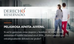 Peligrosa apatía juvenil   Derecho Reservado   Carlos Requena