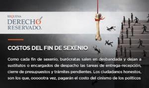Costos del fin de sexenio | Derecho Reservado | Abogado Carlos Requena