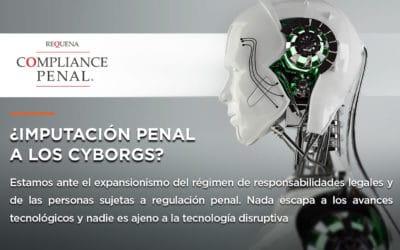 ¿Imputación Penal a los Cyborgs?